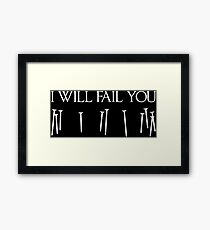I will fail you Framed Print