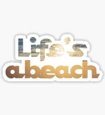 Life's a beach 1 Sticker