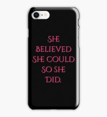she believed she could so she did iPhone Case/Skin