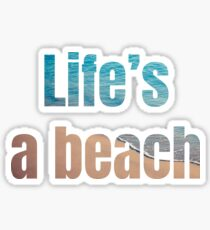 Life's a beach 2 Sticker
