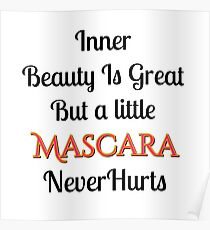 Inner Beauty Is Great But A Littke Mascara Never Hurts Poster