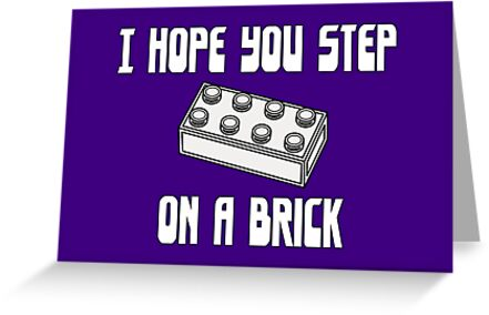 I HOPE YOU STEP ON A BRICK  by ChilleeW