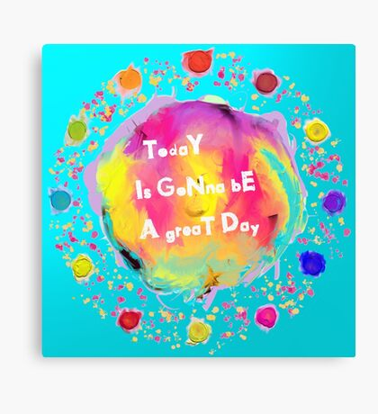 Today is gonna be a great day Canvas Print