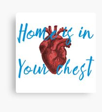 Home is in Your Chest Canvas Print