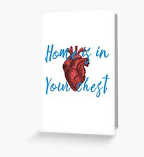 Home is in Your Chest Greeting Card