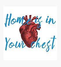Home is in Your Chest Photographic Print