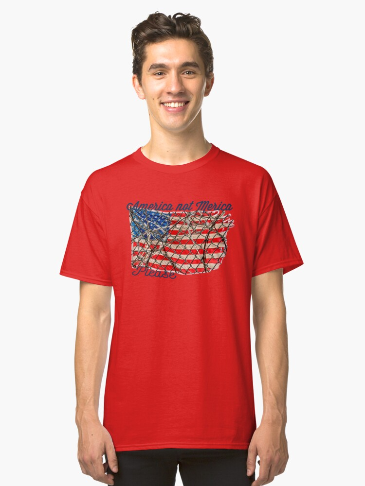 America not Merica Please Classic T-Shirt Front