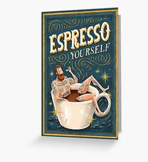 ESPRESSO YOURSELF Greeting Card