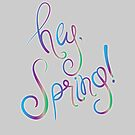 hey, spring! by jamylyn
