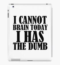 I CANNOT BRAIN TODAY I HAS THE DUMB iPad Case/Skin