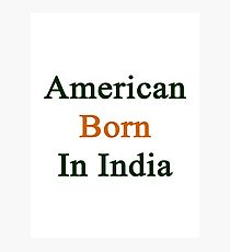 American Born In India  Photographic Print