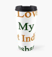 I Love My Hot Indian Husband  Travel Mug