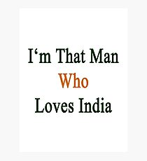 I'm That Man Who Loves India  Photographic Print