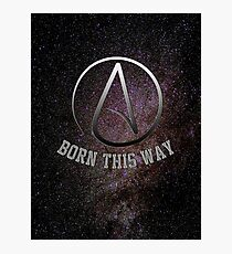 Atheist: Born This Way Photographic Print