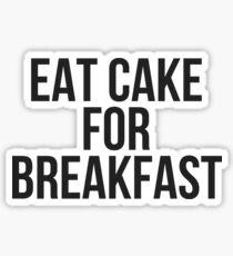 Eat Cake for Breakfast Sticker