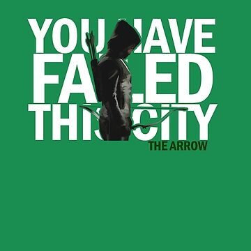 The Green Arrow / The Arrow / Oliver Queen / You Have Failed This City by MattyTM