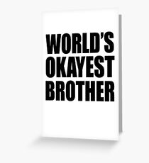 World's okayest brother shirt Greeting Card