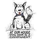 At our House Dog Hair is a Condiment by jitterfly
