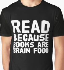 Read Because books are brain food - funny reader Graphic T-Shirt