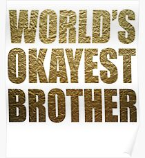 World's okayest brother shirt Poster