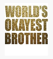 World's okayest brother shirt Photographic Print