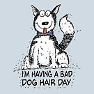 I'm Having a Bad Dog Hair Day by jitterfly