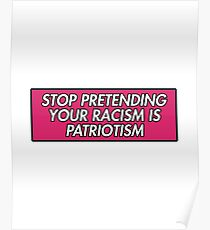 STOP PRETENDING YOUR RACISM IS PATRIOTISM PINK Poster