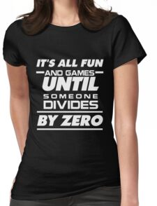 It's all fun and games until someone divides by zero--Gift for Teacher, Teacher's day gift, Mathematic shirt, T-shirt, Mug, Pillow, Phone Case Womens Fitted T-Shirt