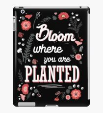 Bloom where you are planted - spring flower blossoms motivation blooming cultivate talent inspiration confidence plant quotes iPad Case/Skin