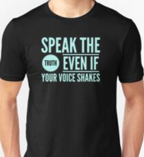 Speak The Truth Even If Your Voice Shakes Unisex T-Shirt