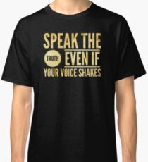 Speak The Truth Even If Your Voice Shakes Classic T-Shirt