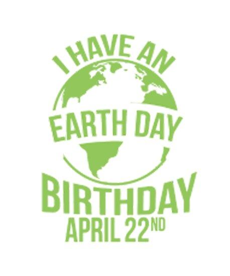 I Have An Earth Day Birthday Aprill 22nd By Munirah Hadiya Antar