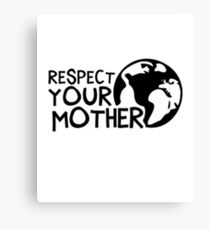 Earth Day t-shirt: Respect Your Mother  Canvas Print