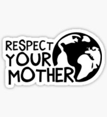 Earth Day t-shirt: Respect Your Mother  Sticker
