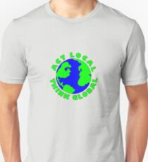 Act Local Think Global T-Shirt Unisex T-Shirt