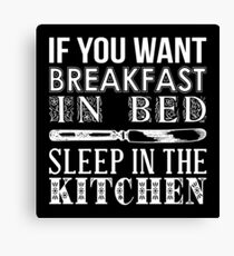 If You Want Breakfast In Bed, Sleep In The Kitchen Canvas Print