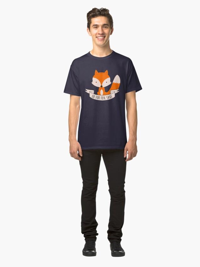 Alternate view of Oh For Fox Sake Classic T-Shirt