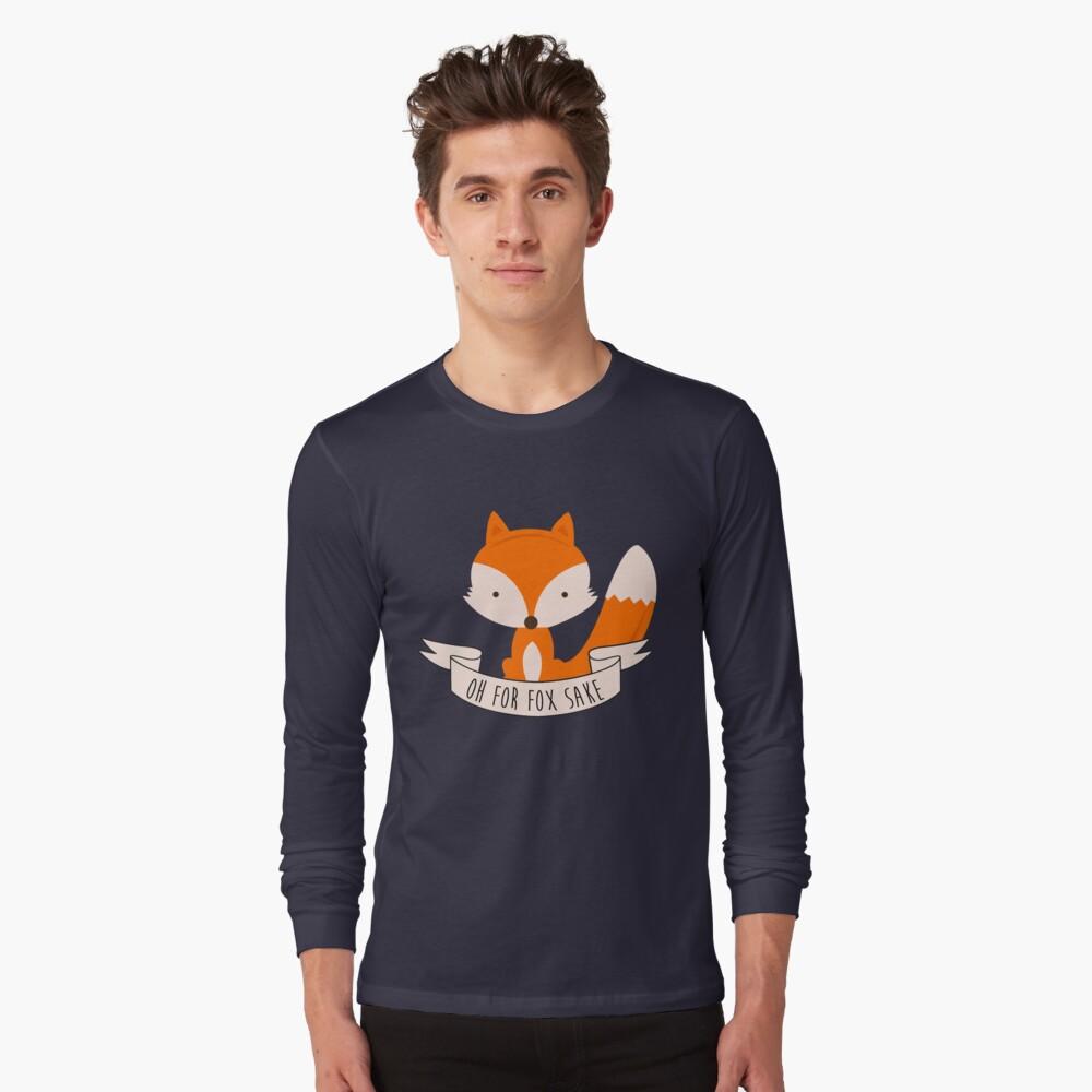 Oh For Fox Sake Long Sleeve T-Shirt