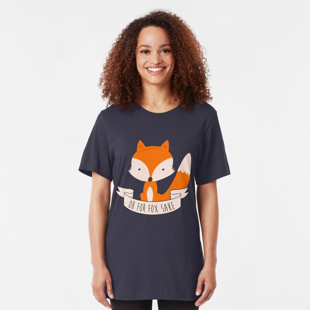 Oh For Fox Sake Slim Fit T-Shirt