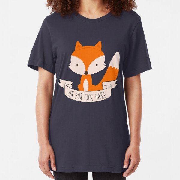 Oh For Fox Sake Slim Fit T-Shirt