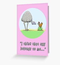 Emu and Chook: I think that egg belongs to me Greeting Card