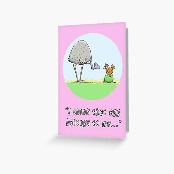 Emu and Chook: I think that egg belongs to me Greeting Card