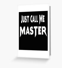 Just Call Me Master Greeting Card