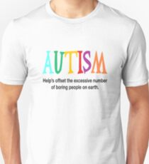 Autism help offset the excessive number of boring people on earth T-Shirt