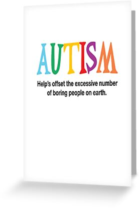 Autism help offset the excessive number of boring people on earth autism help offset the excessive number of boring people on earth by victoria cameron m4hsunfo