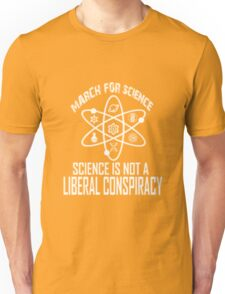 March for science: Science is not a liberal conspiracy Unisex T-Shirt