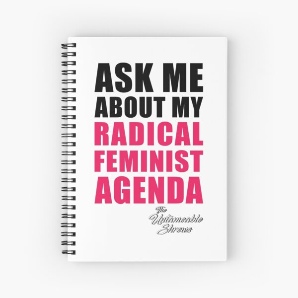 Ask Me About My Radical Feminist Agenda Spiral Notebook
