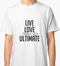 Live Love Ultimate - Frisbee Lover - Ultimate Frisbee Disc Golf Gift Classic T-Shirt