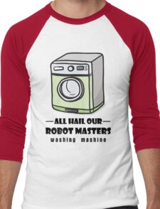 All hail our robot masters - Funny washing machine T-shirt, Robot Clothing, unisex adult Shirt,color available Mug, Pillow, Gift, Phone Case Men's Baseball ¾ T-Shirt