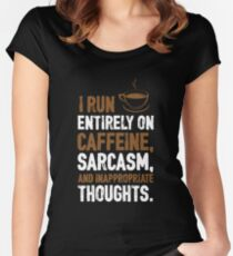 I RUN ENTIRELY ON CAFFEINE SARCASM AND INAPPROPRIATE THOUGHTS Women's Fitted Scoop T-Shirt
